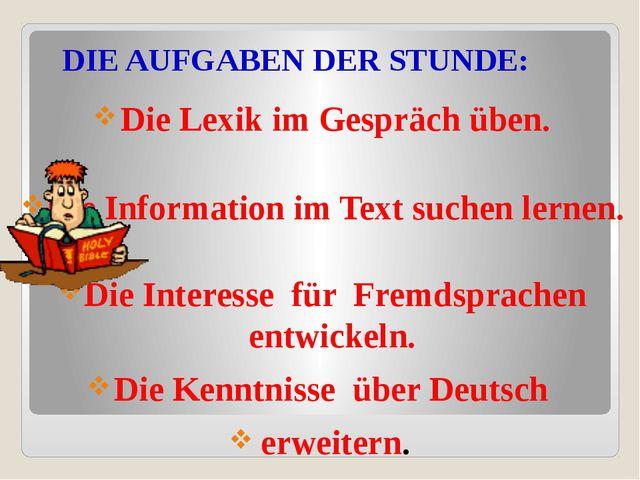 DIE AUFGABEN DER STUNDE: Die Lexik im Gespräch üben. Die Information im Text...