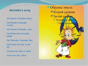 Neznaika`s song On Sunday Neznaika sleeps On Monday Neznaika sweeps On Tuesda