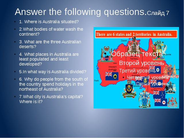 Answer the following questions.Слайд 7 1. Where is Australia situated? 2.What...