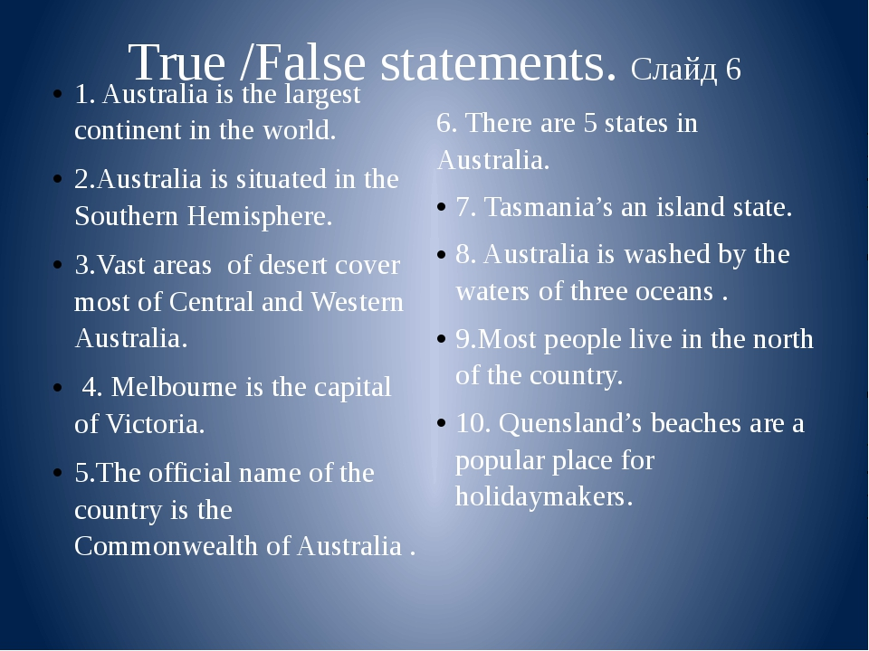 True /False statements. Слайд 6 1. Australia is the largest continent in the...