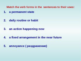 Match the verb forms in the sentences to their uses: a permanent state daily