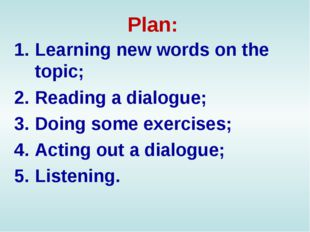 Plan: Learning new words on the topic; Reading a dialogue; Doing some exercis