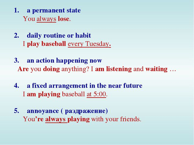 a permanent state You always lose. daily routine or habit I play baseball eve...