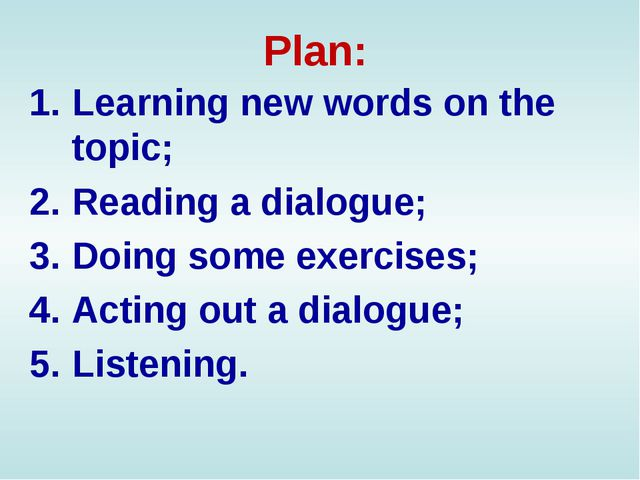 Plan: Learning new words on the topic; Reading a dialogue; Doing some exercis...