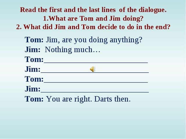 Read the first and the last lines of the dialogue. 1.What are Tom and Jim doi...