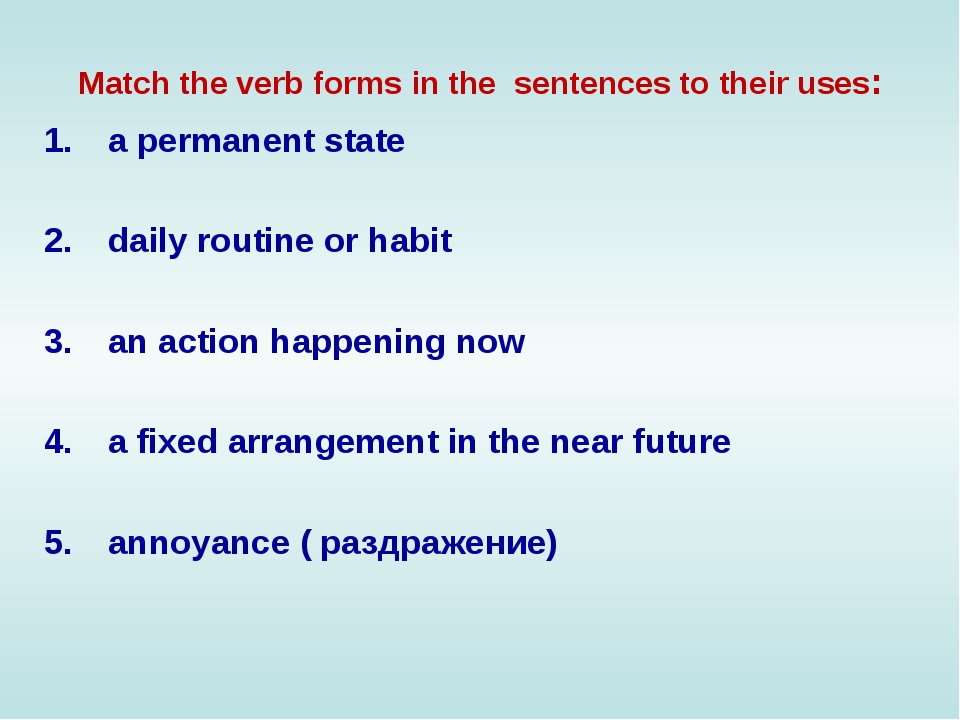 Match the verb forms in the sentences to their uses: a permanent state daily...