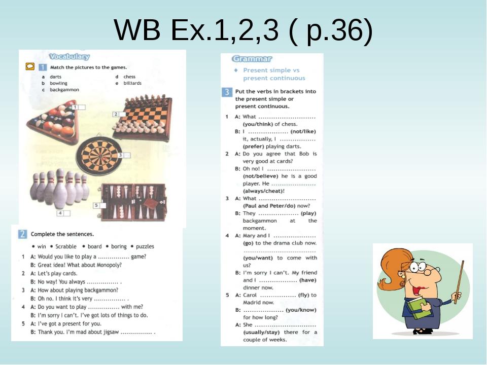 WB Ex.1,2,3 ( p.36)
