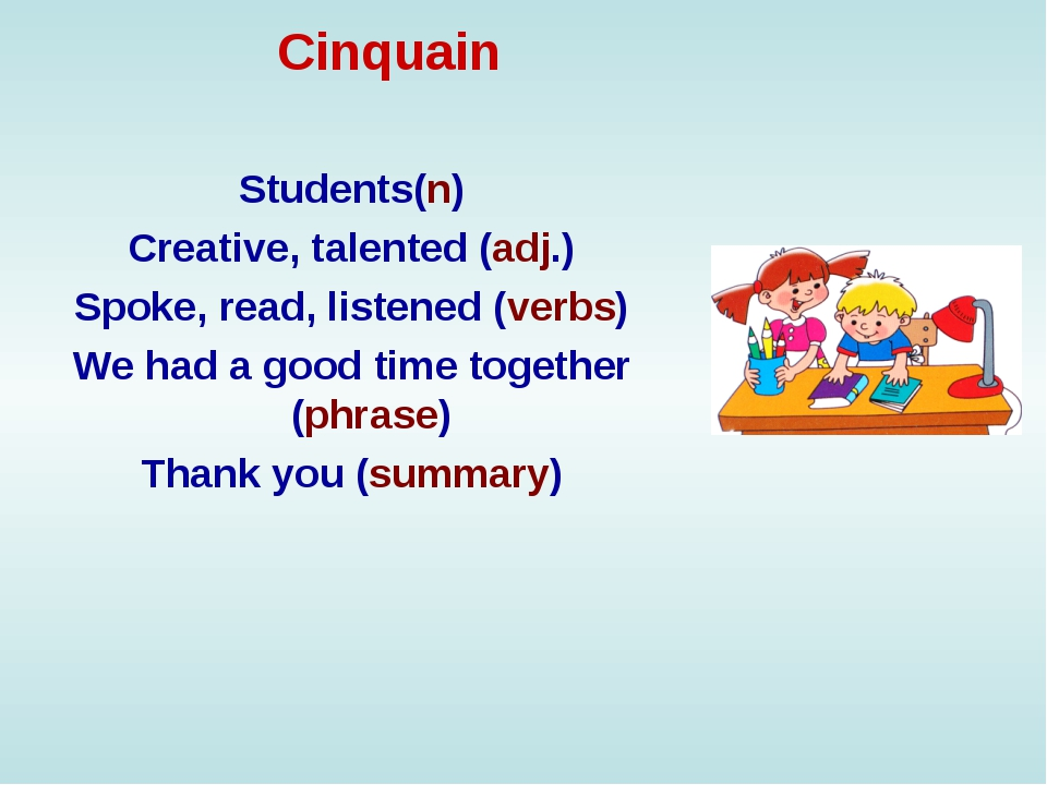 Cinquain Students(n) Creative, talented (adj.) Spoke, read, listened (verbs)...