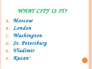 WHAT CITY IS IT? Moscow London Washington St. Petersburg Vladimir Kazan'