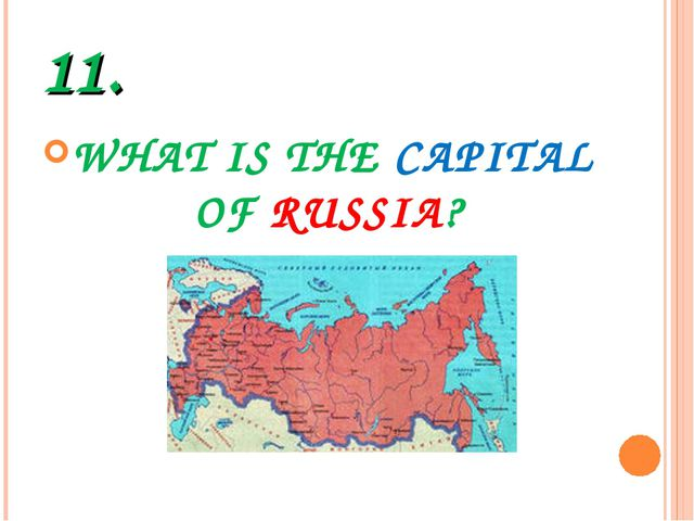 11. WHAT IS THE CAPITAL OF RUSSIA?