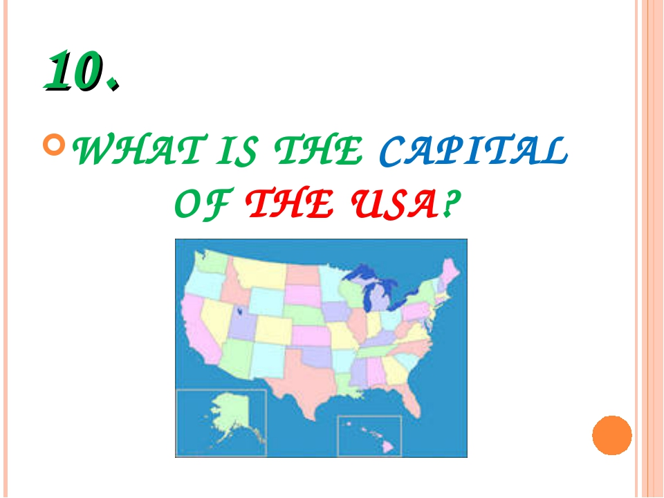 10. WHAT IS THE CAPITAL OF THE USA?