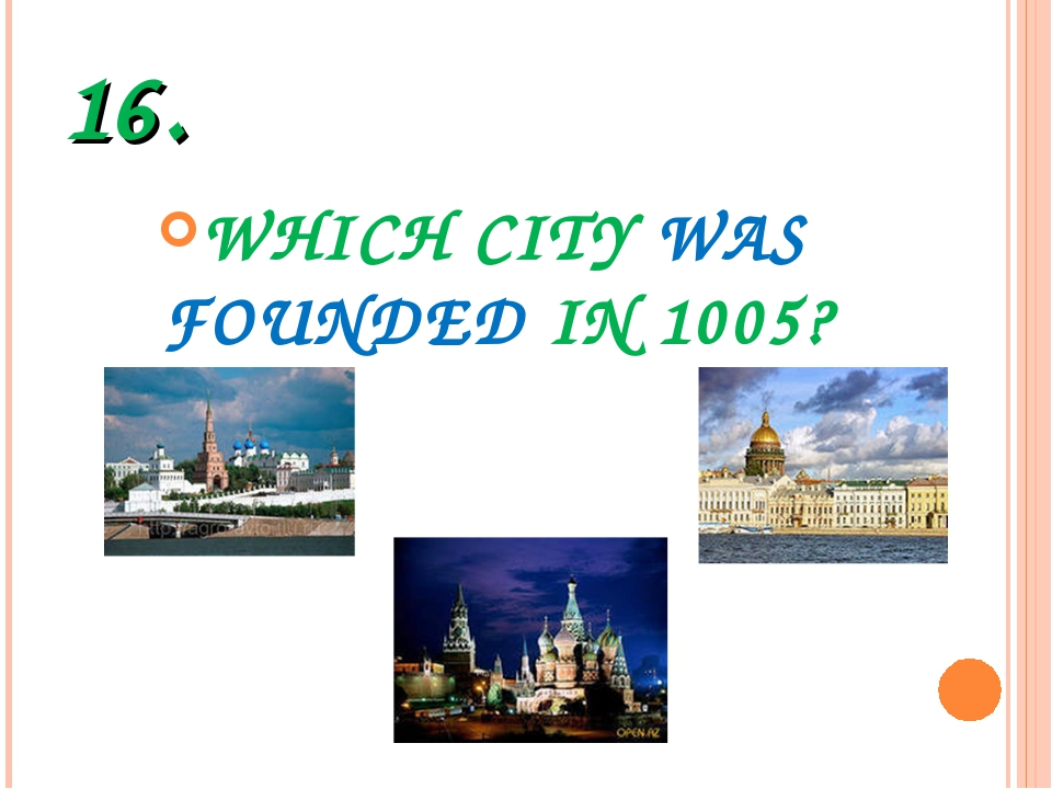 16. WHICH CITY WAS FOUNDED IN 1005?