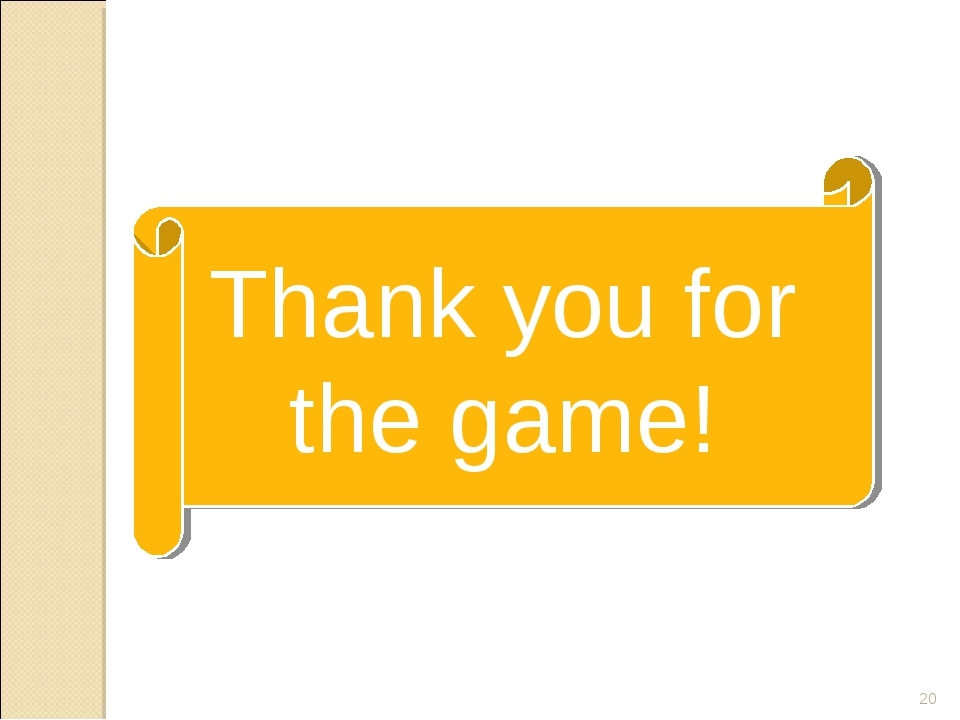 * Thank you for the game!