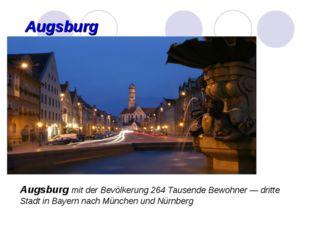 Augsburg Augsburg mit der Bevölkerung 264 Tausende Bewohner — dritte Stadt in