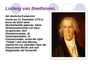 Ludwig van Beethoven, der deutsche Komponist wurde am 17. Dezember 1770 in Bo