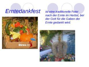 Erntedankfest ist eine traditionelle Feier nach der Ernte im Herbst, bei der