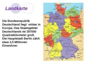 Landkarte Die Bundesrepublik Deutschland liegt mitten in Europa. Das Staatsge
