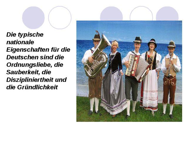 Die typische nationale Eigenschaften für die Deutschen sind die Ordnungsliebe...