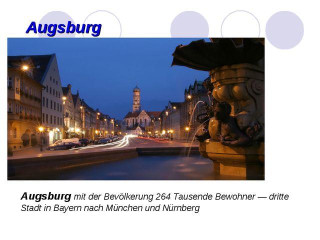 Augsburg Augsburg mit der Bevölkerung 264 Tausende Bewohner — dritte Stadt in...