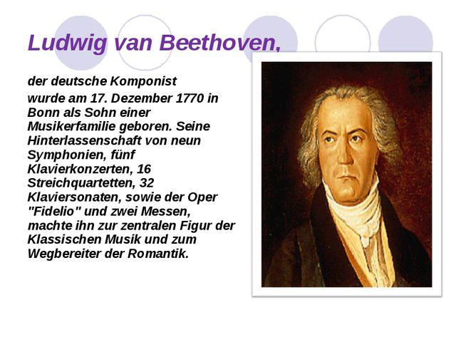 Ludwig van Beethoven, der deutsche Komponist wurde am 17. Dezember 1770 in Bo...