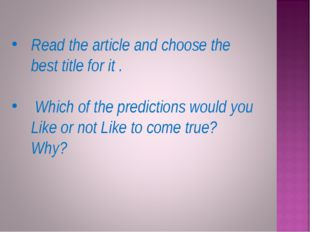 Read the article and choose the best title for it . Which of the predictions