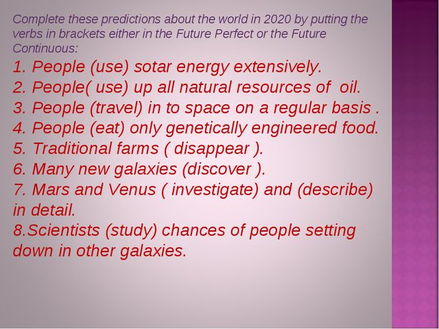 Complete these predictions about the world in 2020 by putting the verbs in br...