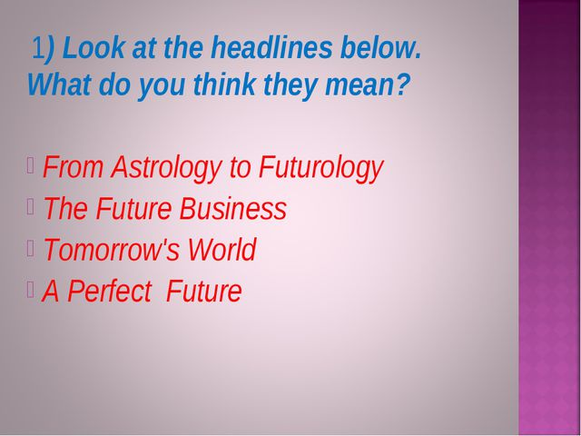 1) Look at the headlines below. What do you think they mean? From Astrology...