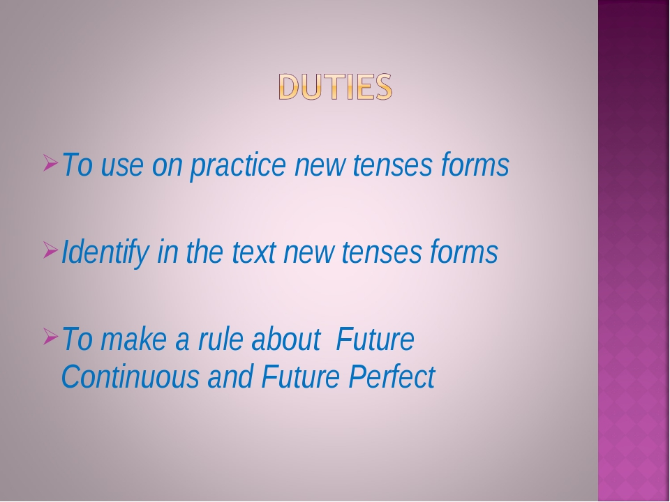 To use on practice new tenses forms Identify in the text new tenses forms To...