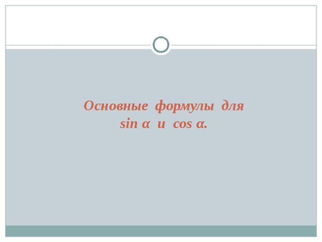 Основные формулы для sin α и соs α.