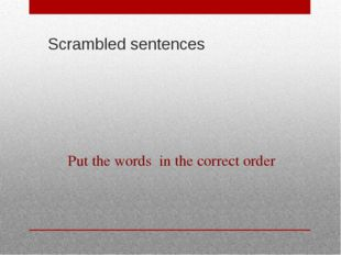 Scrambled sentences Put the words in the correct order