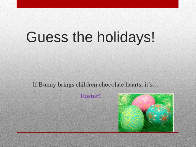 Guess the holidays! If Bunny brings children chocolate hearts, it's… Easter!
