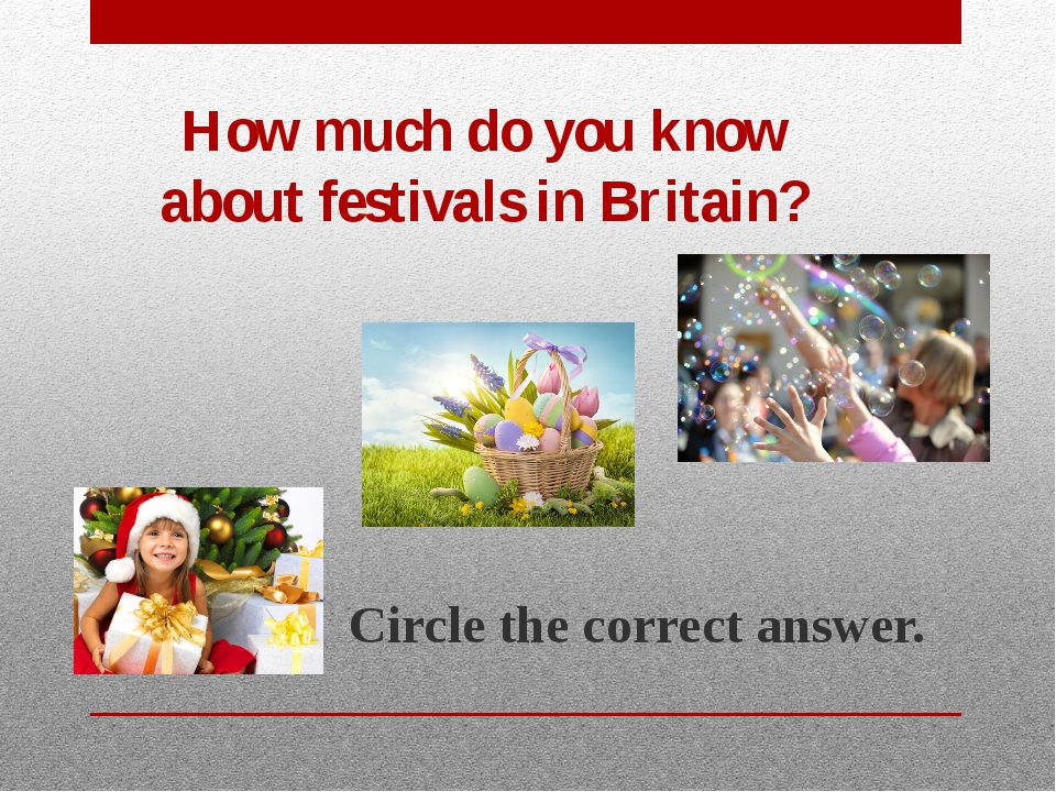 How much do you know about festivals in Britain? Circle the correct answer.