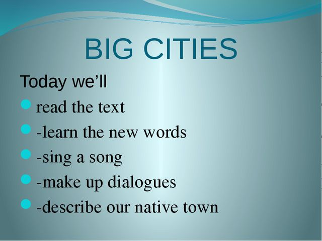 BIG CITIES Today we'll read the text -learn the new words -sing a song -make...