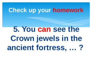 5. You can see the Crown jewels in the ancient fortress, … ? Check up your ho