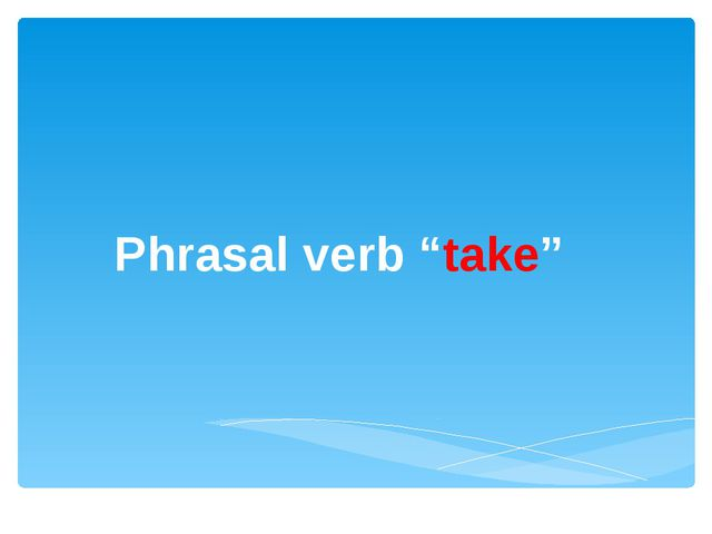"Phrasal verb ""take"""