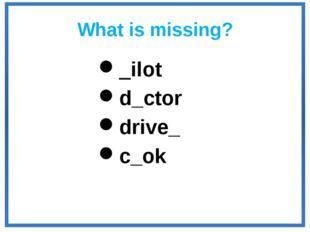 What is missing? _ilot d_ctor drive_ c_ok