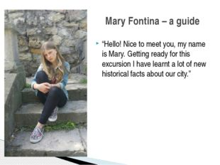 """Mary Fontina – a guide """"Hello! Nice to meet you, my name is Mary. Getting rea"""