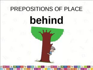 PREPOSITIONS OF PLACE behind