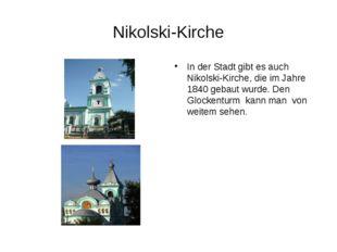 Nikolski-Kirche In der Stadt gibt es auch Nikolski-Kirche, die im Jahre 1840