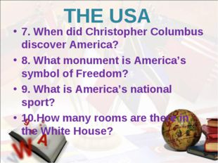 THE USA 7. When did Christopher Columbus discover America? 8. What monument i