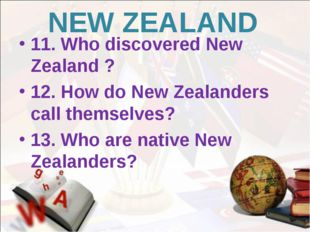 NEW ZEALAND 11. Who discovered New Zealand ? 12. How do New Zealanders call t