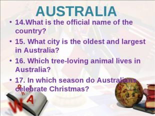 AUSTRALIA 14.What is the official name of the country? 15. What city is the o