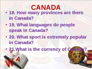 CANADA 18. How many provinces are there in Canada? 19. What languages do peop