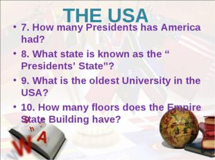 THE USA 7. How many Presidents has America had? 8. What state is known as the