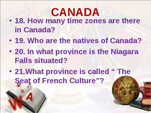 CANADA 18. How many time zones are there in Canada? 19. Who are the natives o