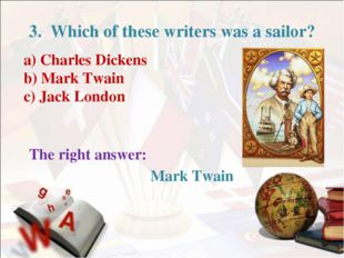 3. Which of these writers was a sailor? a) Charles Dickens b) Mark Twain c)