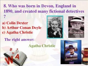 a) Colin Dexter b) Arthur Conan Doyle c) Agatha Christie The right answer: 8.