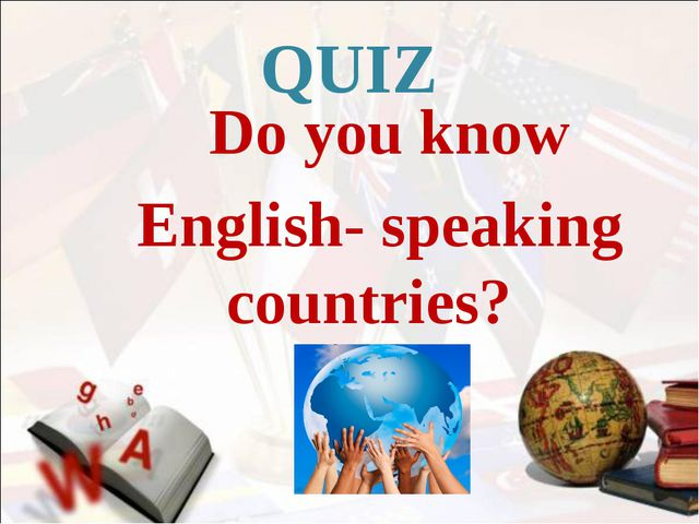 QUIZ Do you know English- speaking countries?
