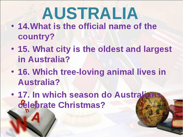 AUSTRALIA 14.What is the official name of the country? 15. What city is the o...