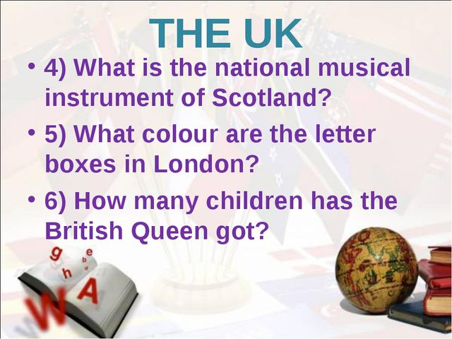 THE UK 4) What is the national musical instrument of Scotland? 5) What colour...